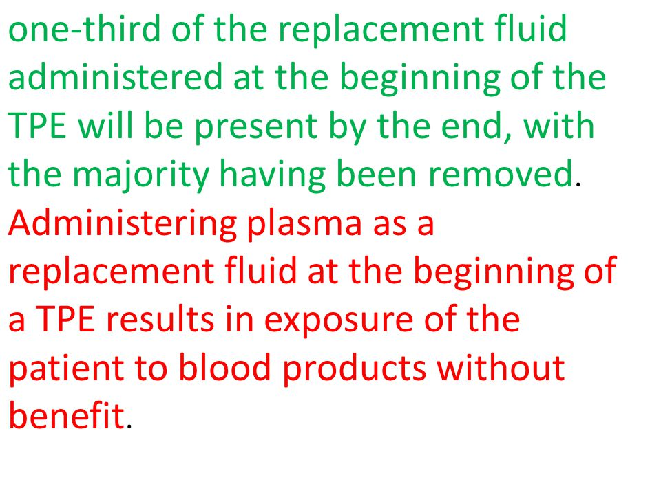 one-third of the replacement fluid administered at the beginning of the TPE will be present by the end, with the majority having been removed.