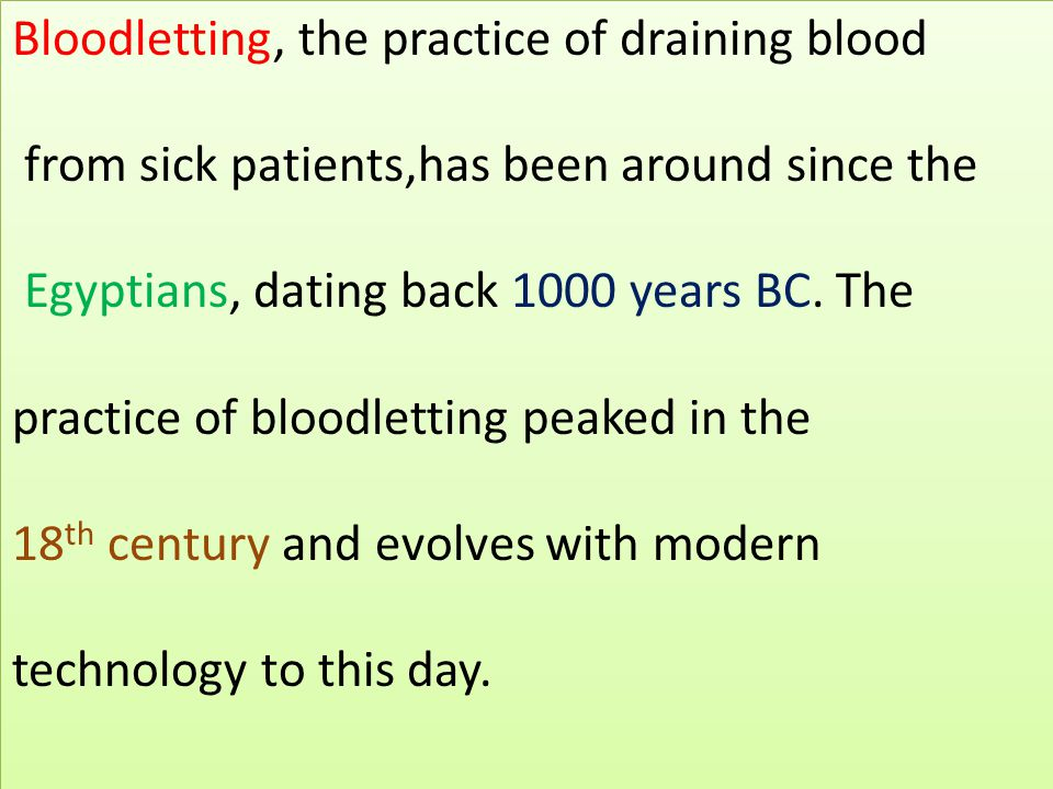 Bloodletting, the practice of draining blood