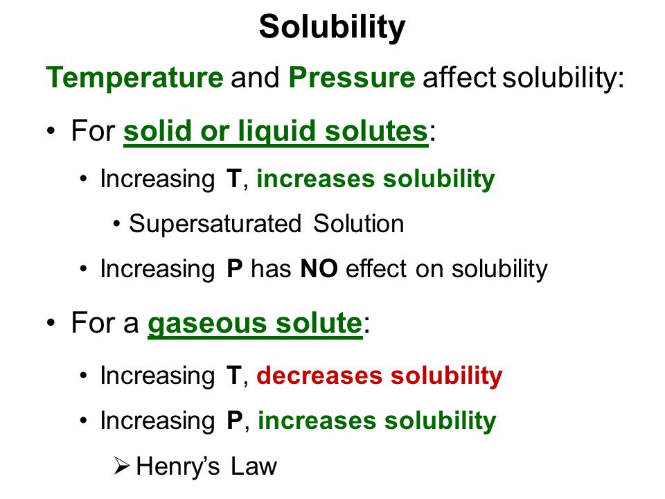 Solubility Temperature and Pressure affect solubility: