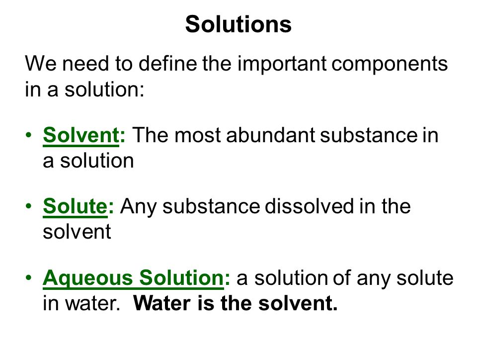 Solutions We need to define the important components in a solution: