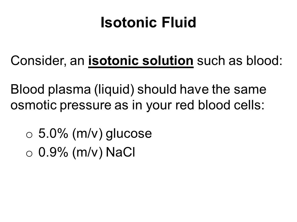 Isotonic Fluid Consider, an isotonic solution such as blood: