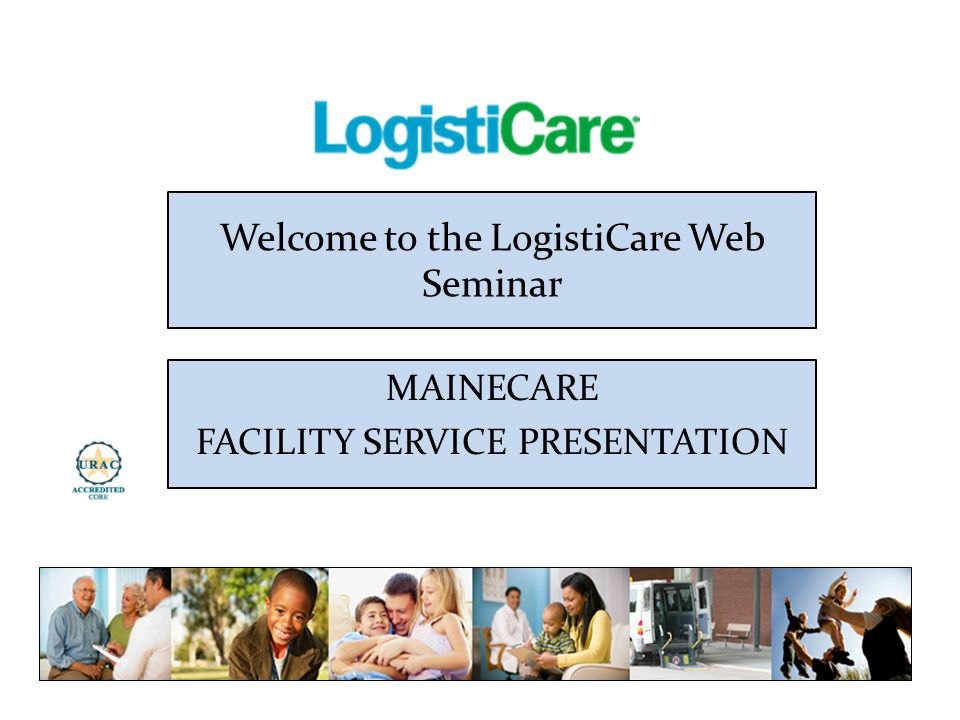 Welcome to the LogistiCare Web Seminar