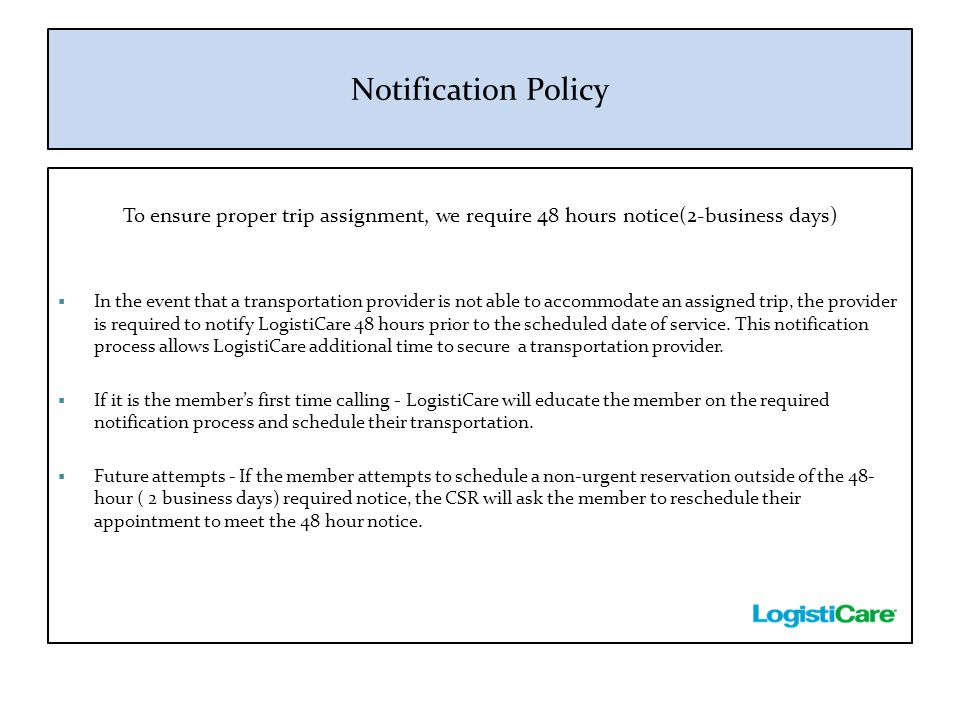 Notification Policy To ensure proper trip assignment, we require 48 hours notice(2-business days)