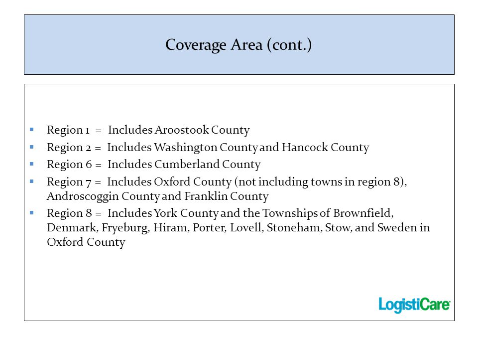 Coverage Area (cont.) Region 1 = Includes Aroostook County