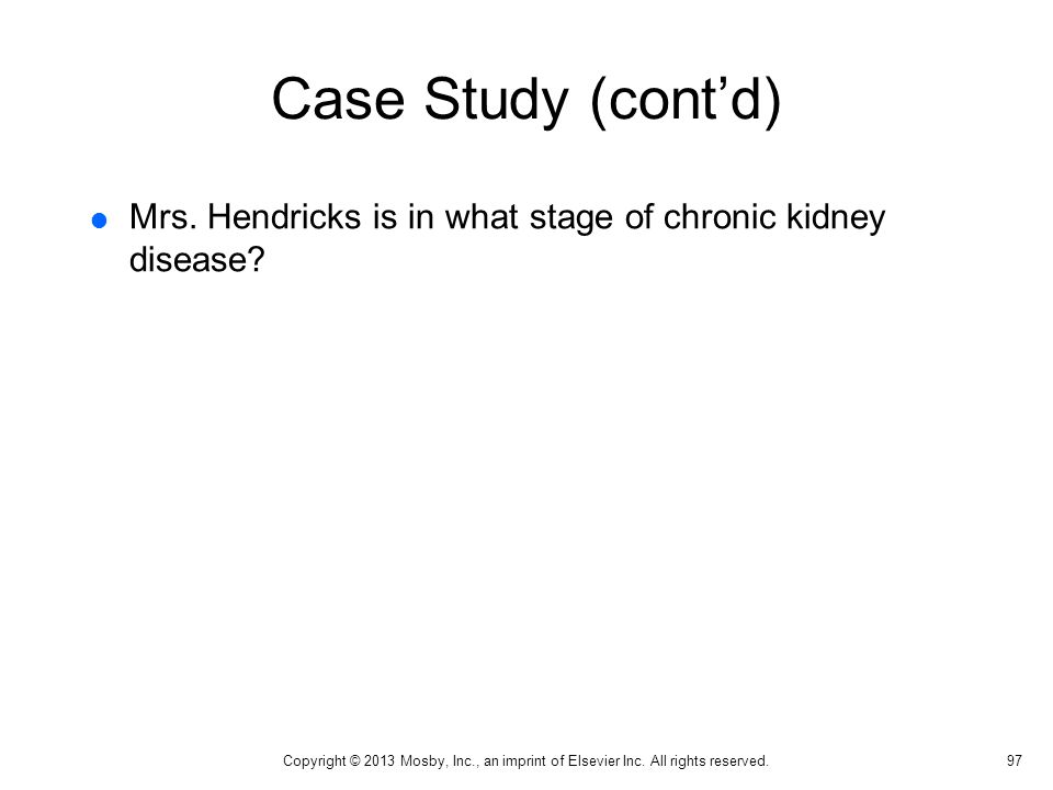 Case Study (cont'd) Mrs. Hendricks is in what stage of chronic kidney disease
