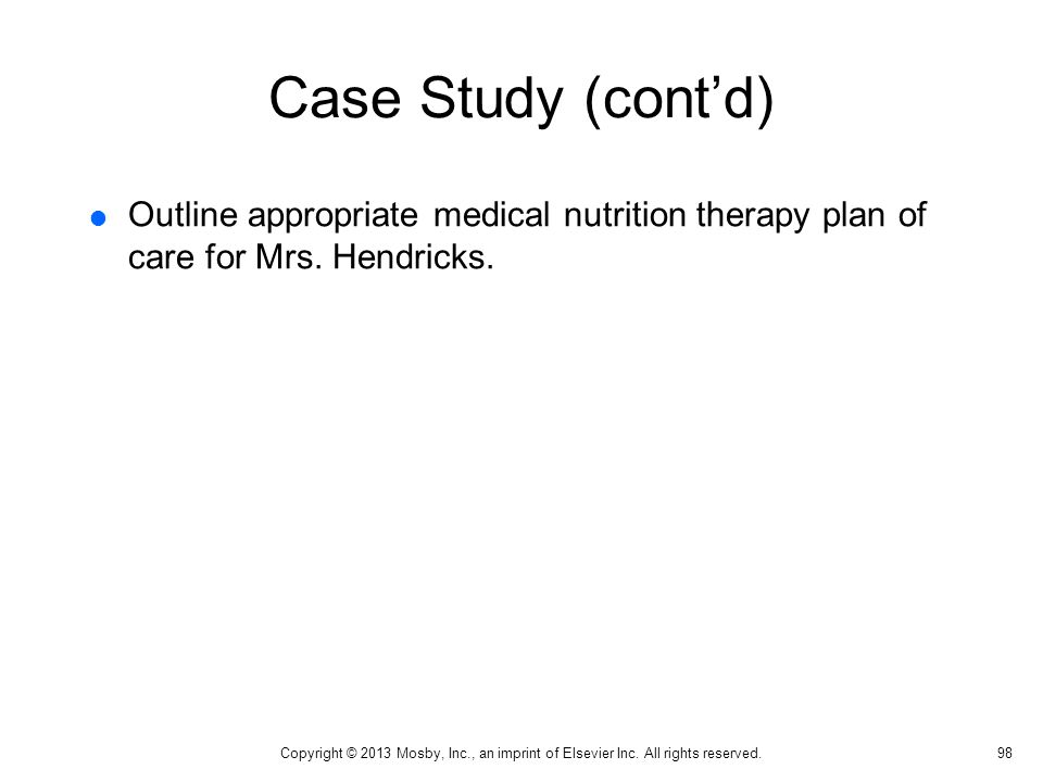 Case Study (cont'd) Outline appropriate medical nutrition therapy plan of care for Mrs. Hendricks. Goals.