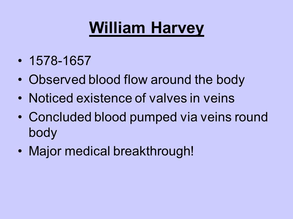 William Harvey 1578-1657 Observed blood flow around the body