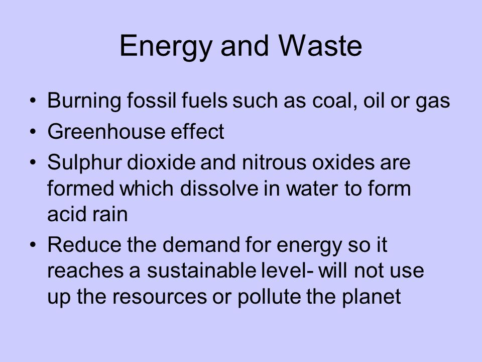 Energy and Waste Burning fossil fuels such as coal, oil or gas