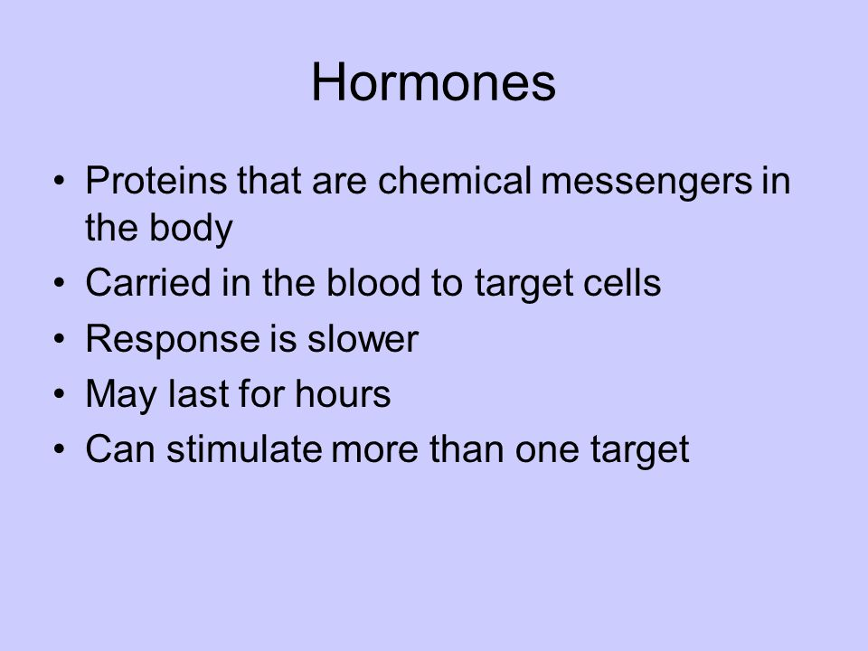 Hormones Proteins that are chemical messengers in the body
