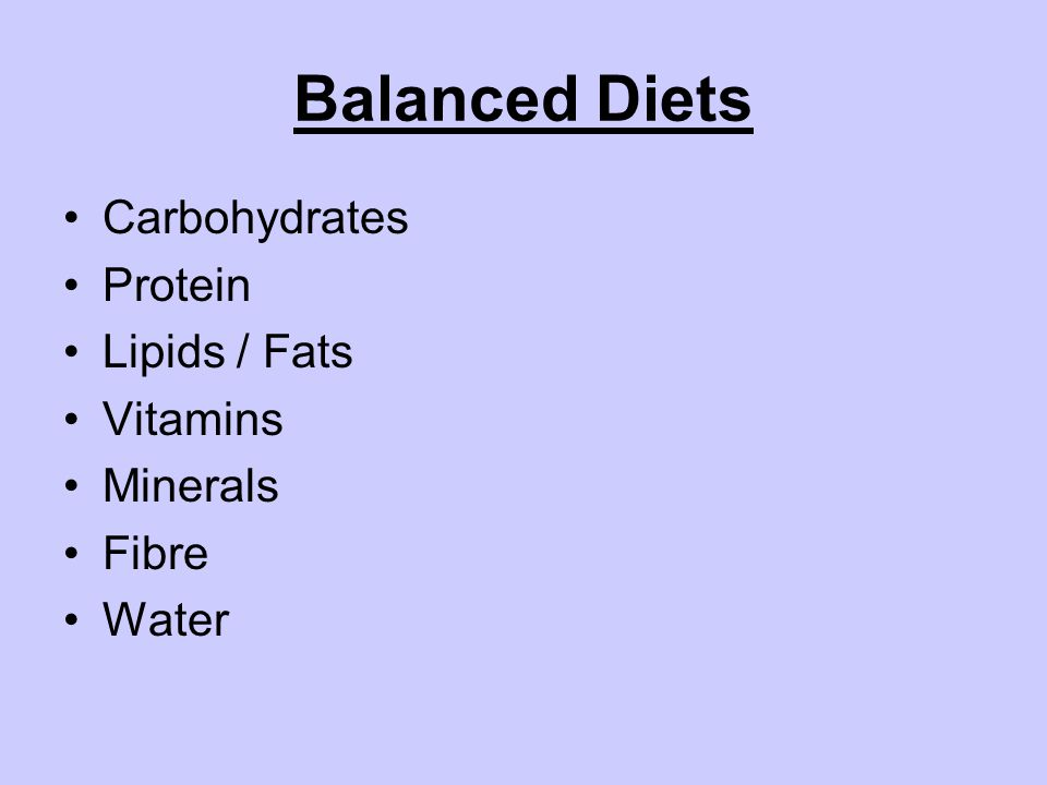 Balanced Diets Carbohydrates Protein Lipids / Fats Vitamins Minerals