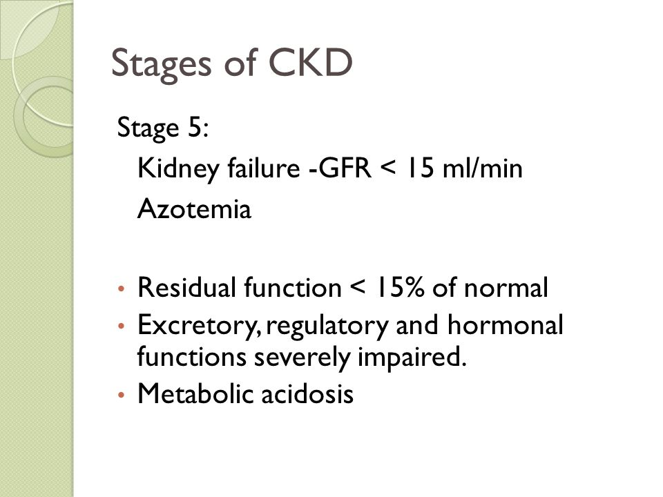 Stages of CKD Stage 5: Kidney failure -GFR < 15 ml/min Azotemia