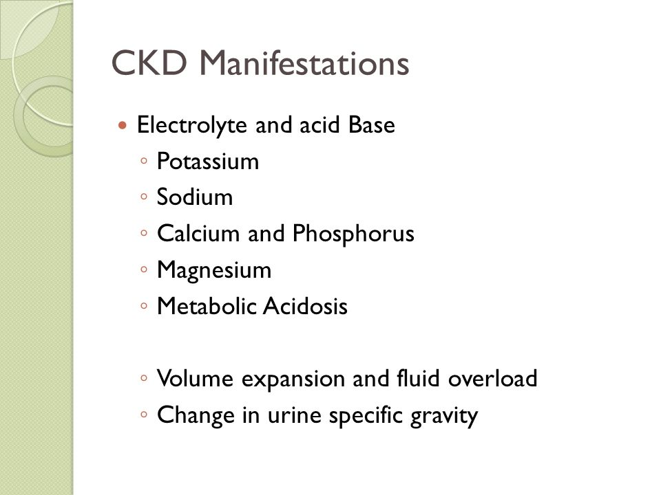 CKD Manifestations Electrolyte and acid Base Potassium Sodium