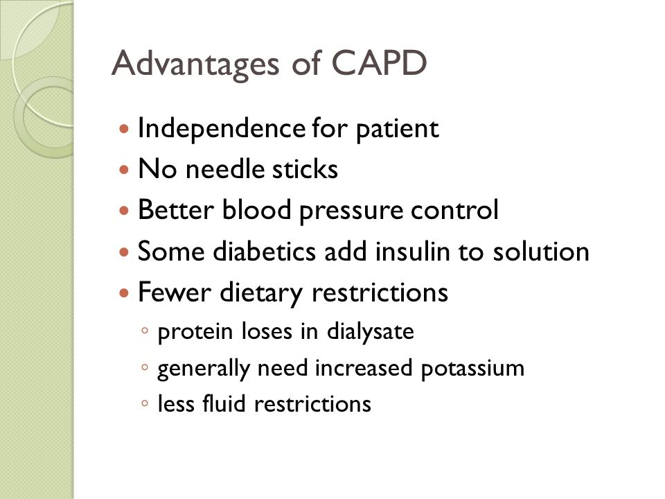 Advantages of CAPD Independence for patient No needle sticks