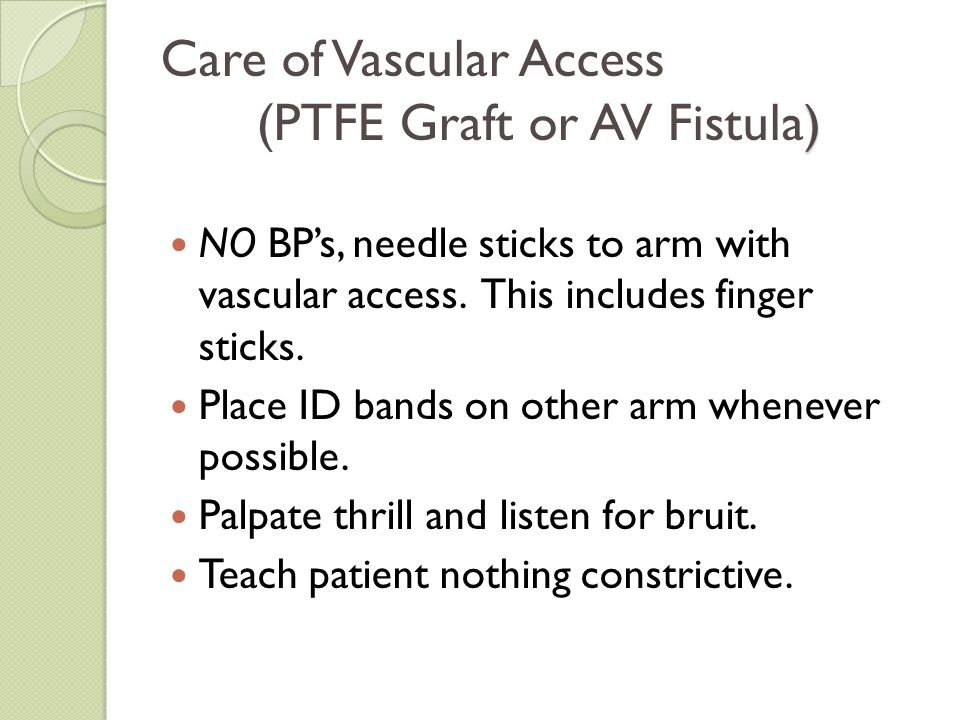 Care of Vascular Access (PTFE Graft or AV Fistula)