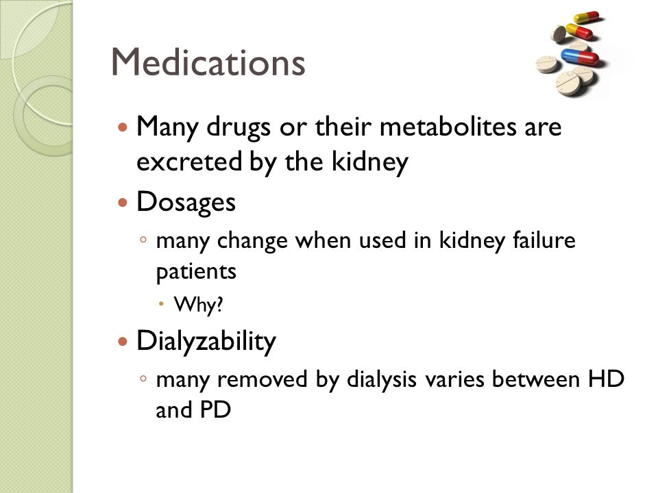 Medications Many drugs or their metabolites are excreted by the kidney