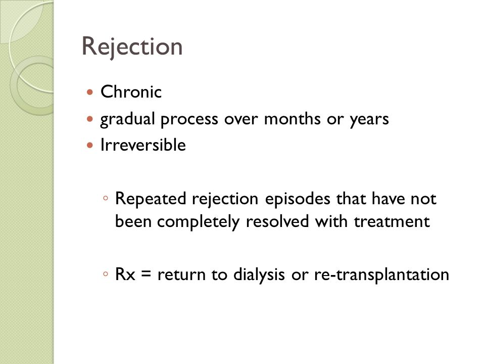 Rejection Chronic gradual process over months or years Irreversible