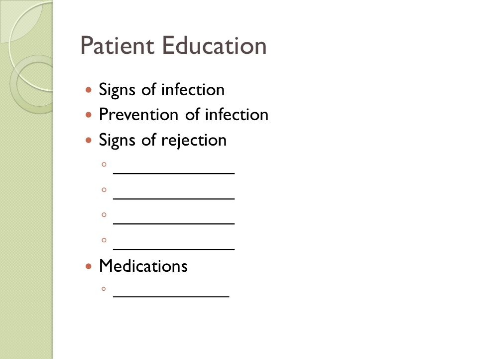 Patient Education Signs of infection Prevention of infection
