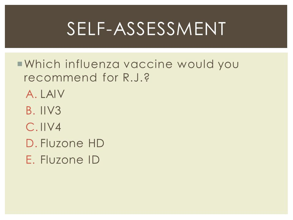 Self-assessment Which influenza vaccine would you recommend for R.J.