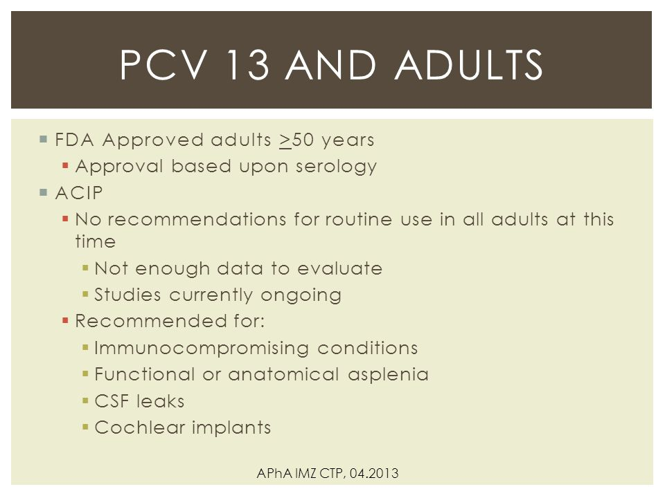 PCV 13 and Adults FDA Approved adults >50 years