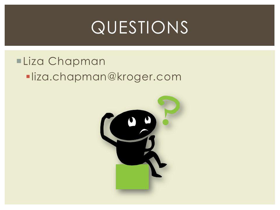 Questions Liza Chapman liza.chapman@kroger.com
