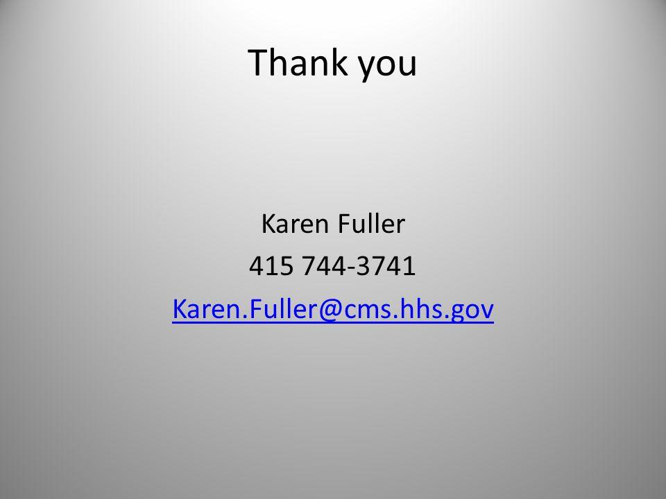 Karen Fuller 415 744-3741 Karen.Fuller@cms.hhs.gov