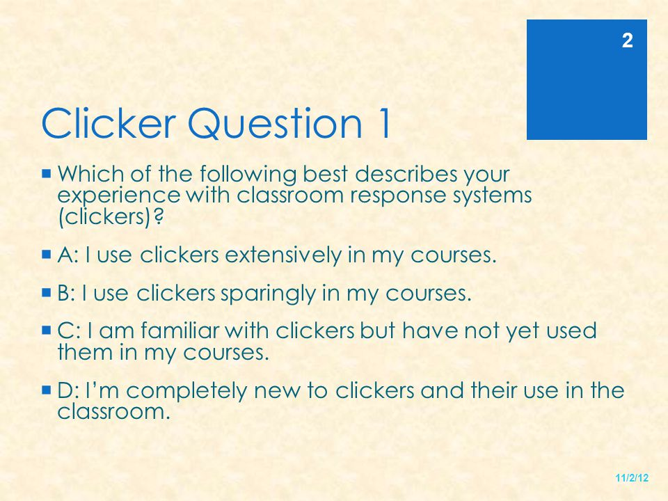 Clicker Question 1 Which of the following best describes your experience with classroom response systems (clickers)