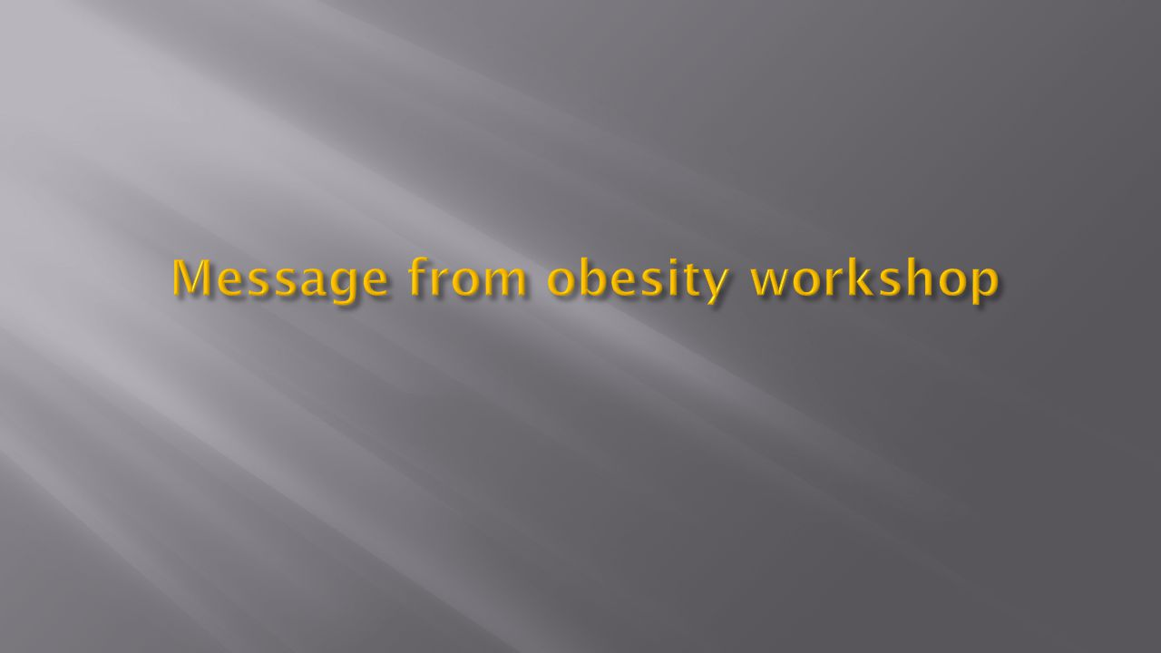 Message from obesity workshop