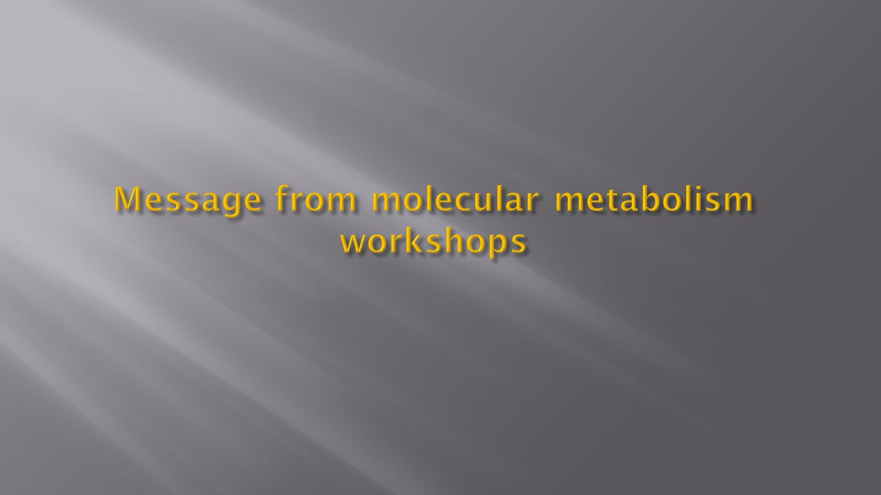 Message from molecular metabolism workshops