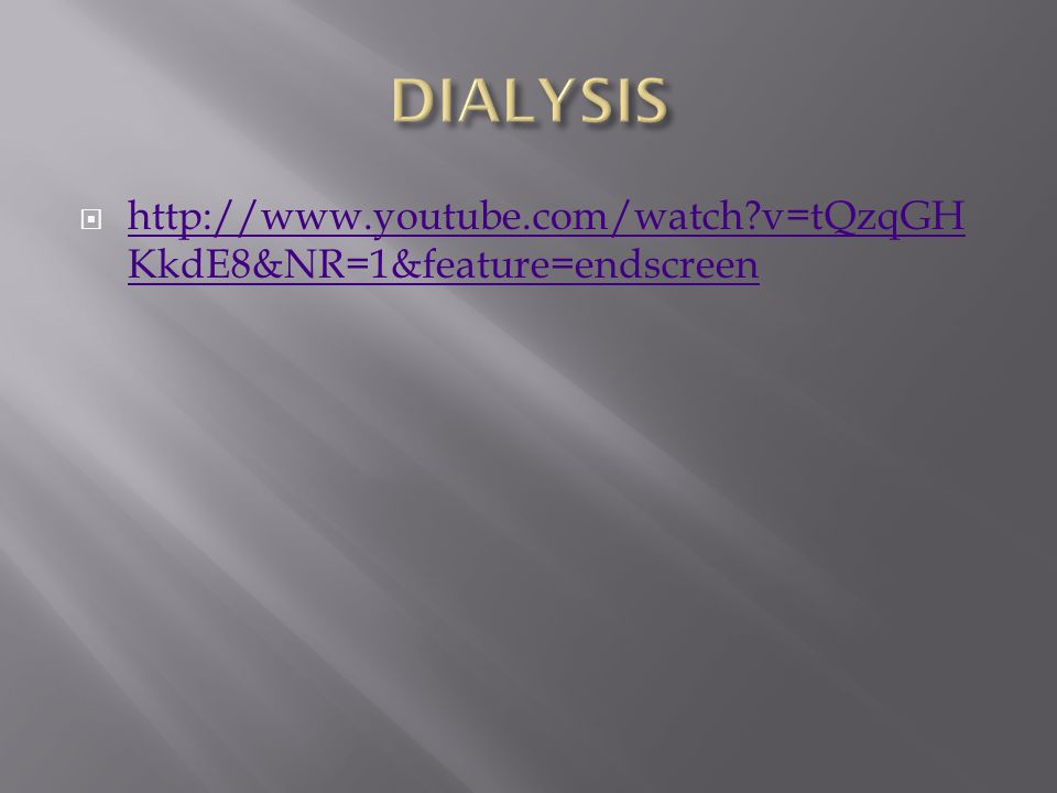 DIALYSIS http://www.youtube.com/watch v=tQzqGHKkdE8&NR=1&feature=endscreen