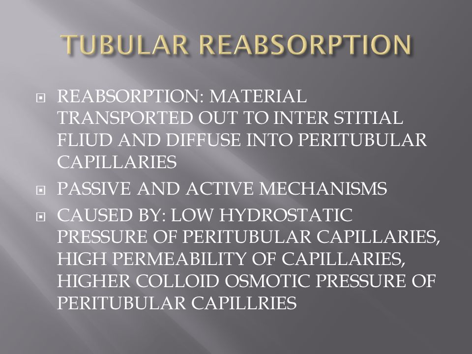 TUBULAR REABSORPTION REABSORPTION: MATERIAL TRANSPORTED OUT TO INTER STITIAL FLIUD AND DIFFUSE INTO PERITUBULAR CAPILLARIES.