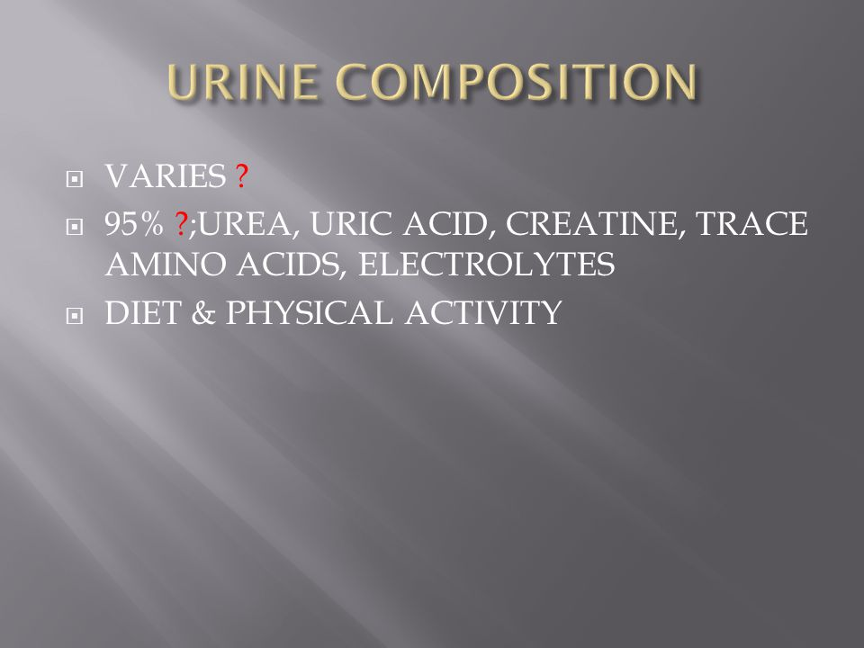 URINE COMPOSITION VARIES