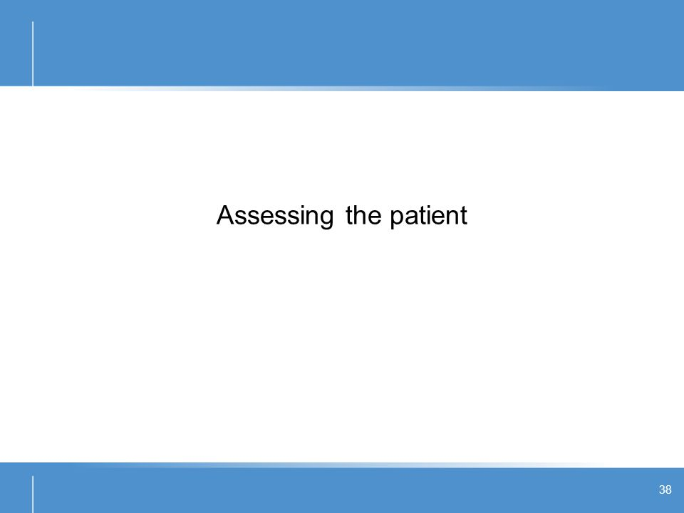Assessing the patient 38
