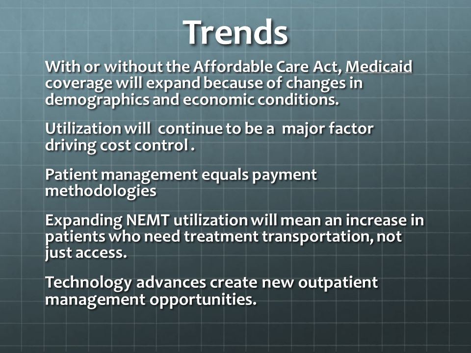 Trends With or without the Affordable Care Act, Medicaid coverage will expand because of changes in demographics and economic conditions.