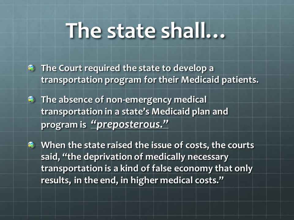 The state shall… The Court required the state to develop a transportation program for their Medicaid patients.