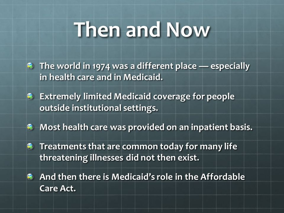 Then and Now The world in 1974 was a different place — especially in health care and in Medicaid.