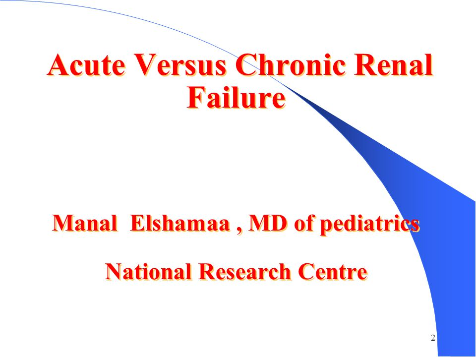 Acute Versus Chronic Renal Failure Manal Elshamaa , MD of pediatrics National Research Centre