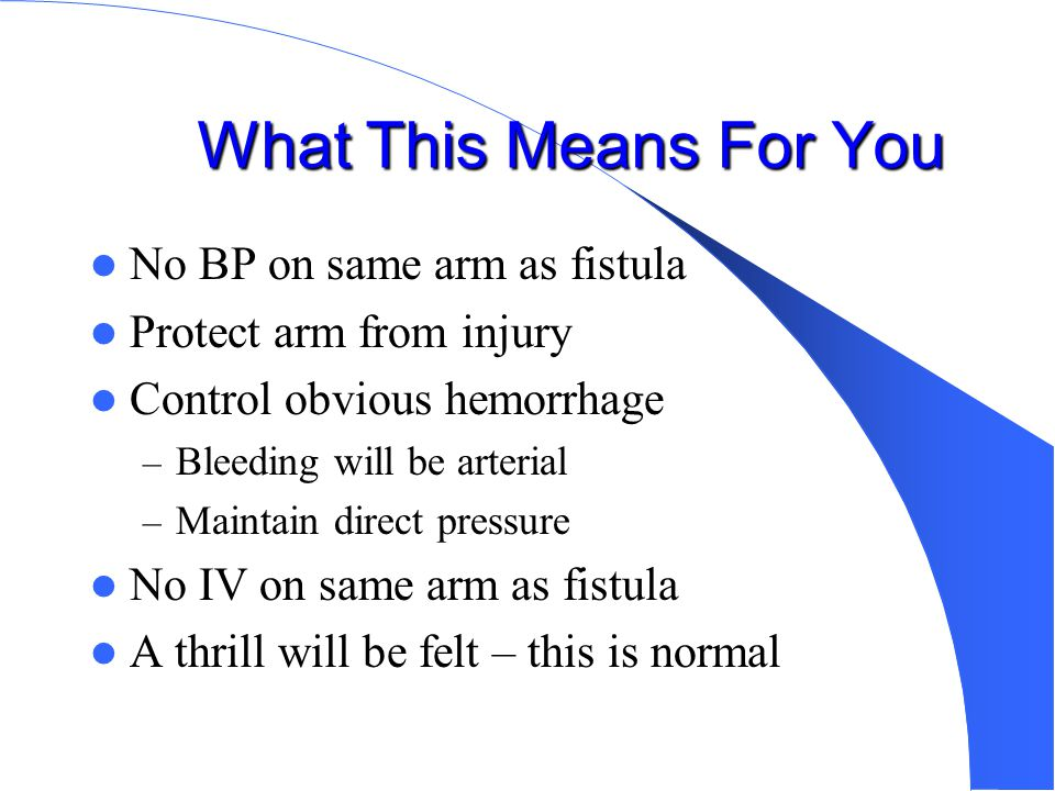 What This Means For You No BP on same arm as fistula