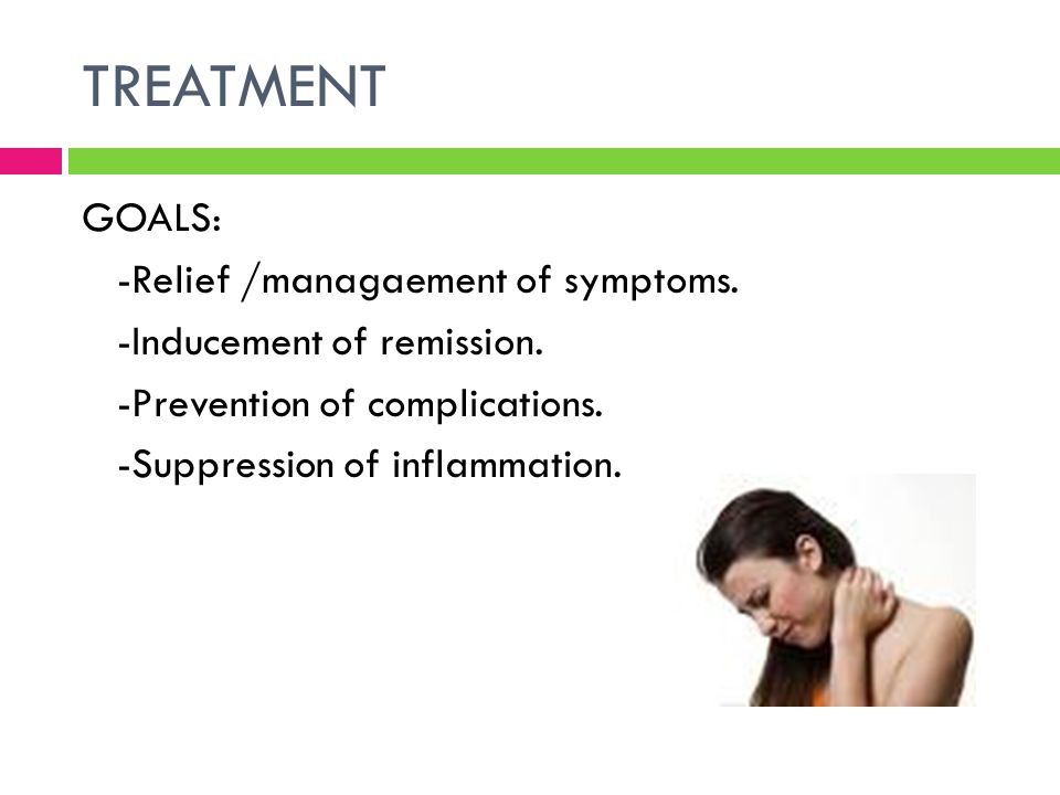TREATMENT GOALS: -Relief /managaement of symptoms.