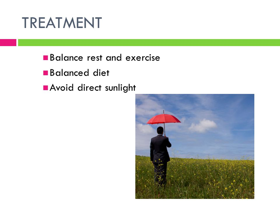 TREATMENT Balance rest and exercise Balanced diet