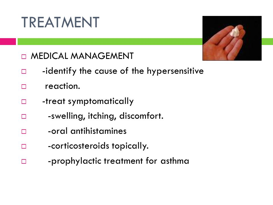 TREATMENT MEDICAL MANAGEMENT -identify the cause of the hypersensitive