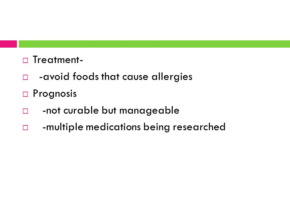 Treatment- -avoid foods that cause allergies. Prognosis.