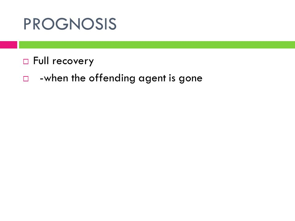 PROGNOSIS Full recovery -when the offending agent is gone