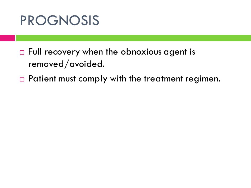 PROGNOSIS Full recovery when the obnoxious agent is removed/avoided.