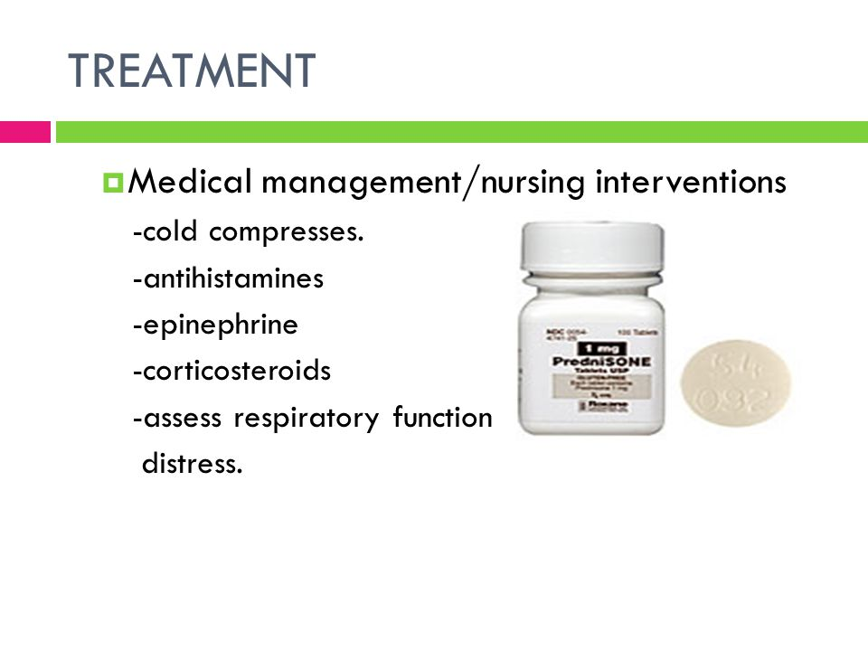 TREATMENT Medical management/nursing interventions -cold compresses.