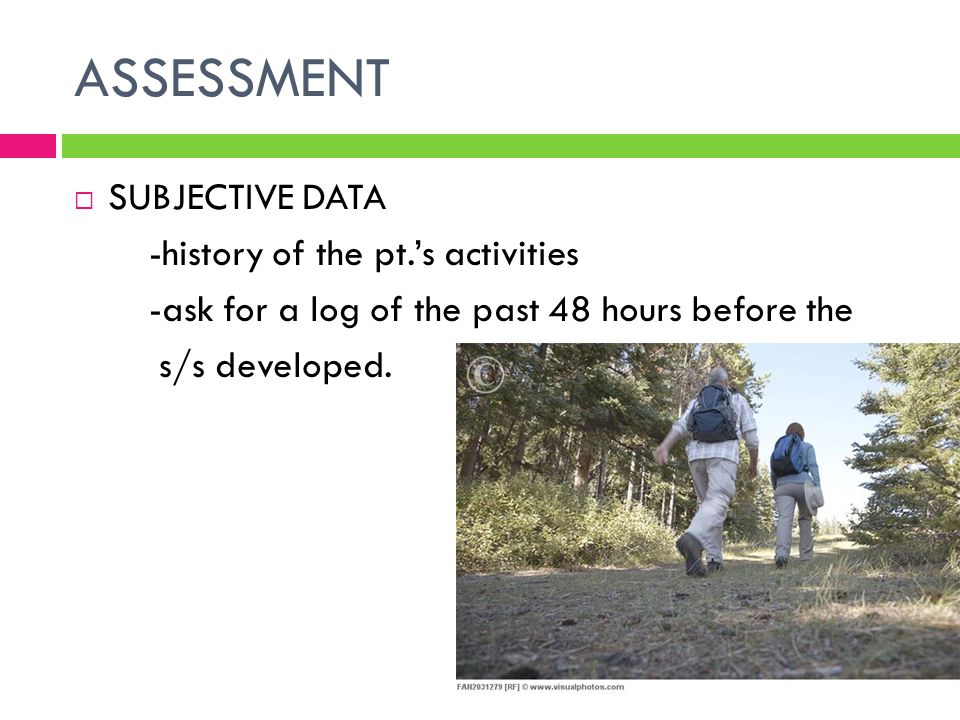 ASSESSMENT SUBJECTIVE DATA -history of the pt.'s activities