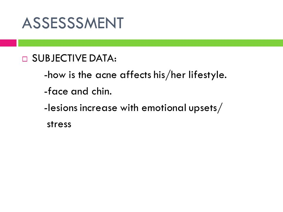 ASSESSSMENT SUBJECTIVE DATA: