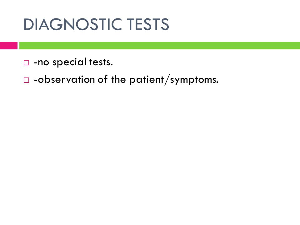 DIAGNOSTIC TESTS -no special tests.