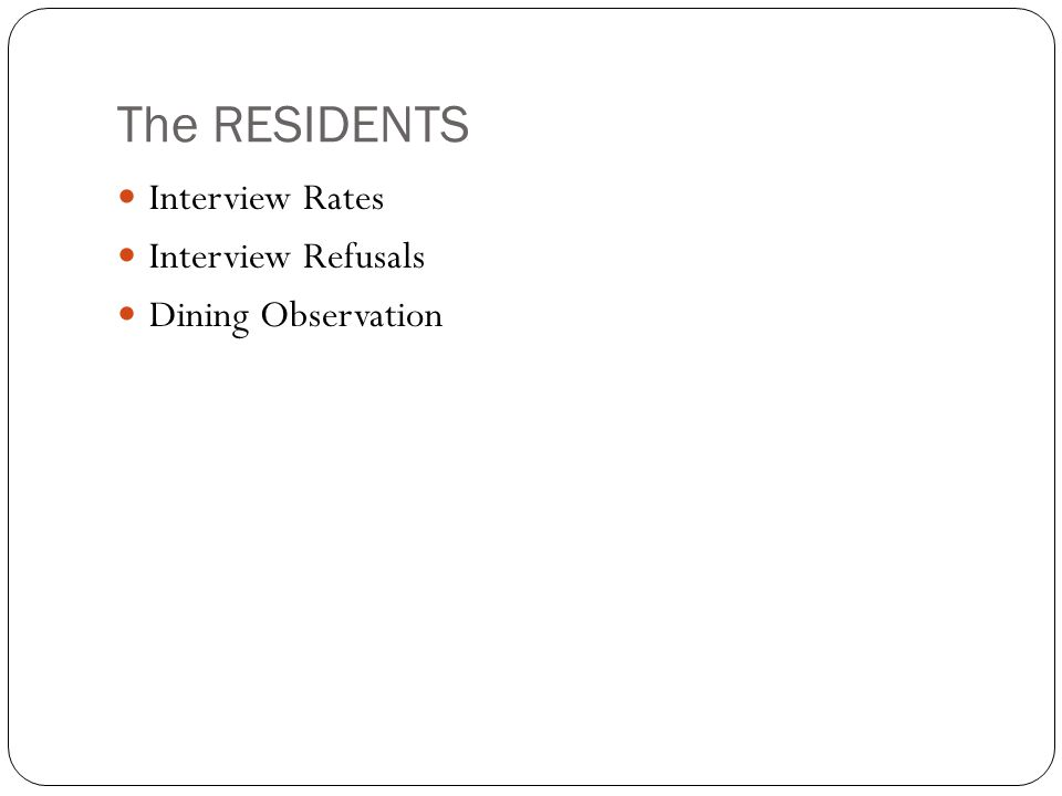 The RESIDENTS Interview Rates Interview Refusals Dining Observation