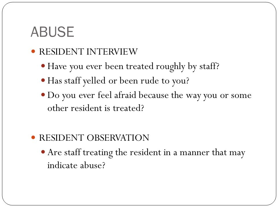 ABUSE RESIDENT INTERVIEW Have you ever been treated roughly by staff