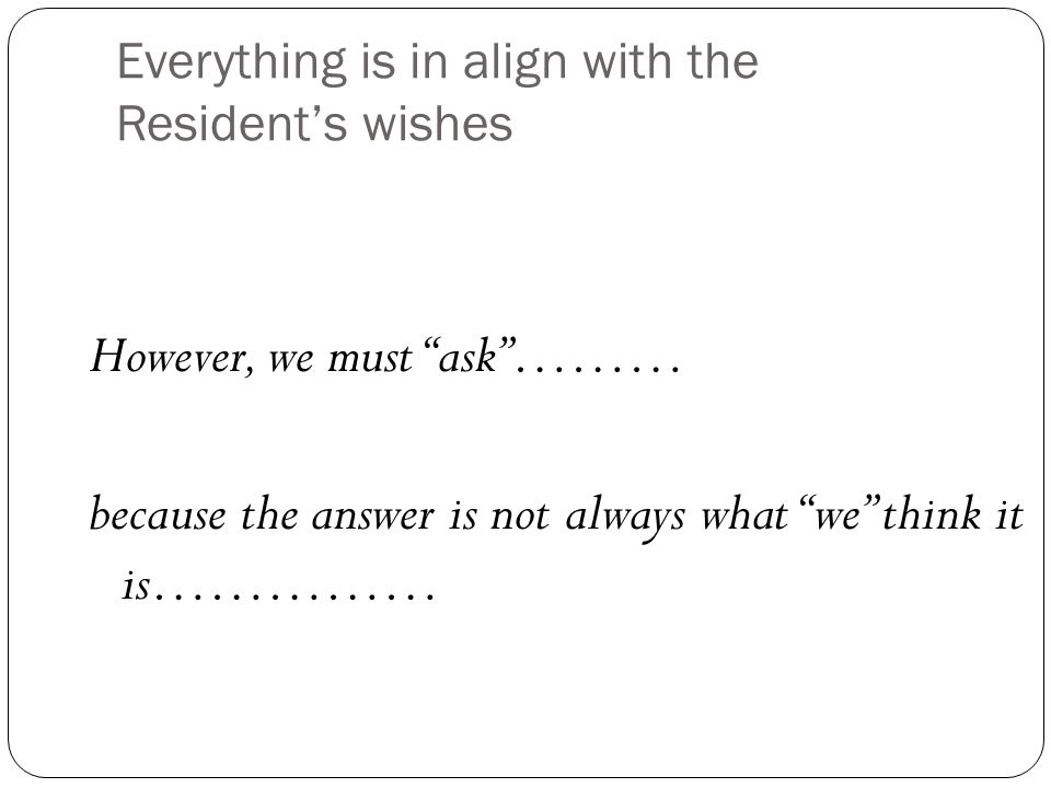 Everything is in align with the Resident's wishes